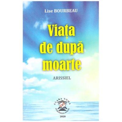 Viata de dupa moarte. Arissiel (Editura: Clara Toma Publishing House, Autor: Lise Bourbeau ISBN 9786069494318)