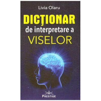 Dictionar de interpretare a viselor ( Editura: Prestige, Autor: Livia Olaru ISBN 9786069237960)