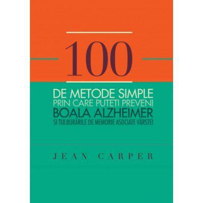 100 de metode simple prin care puteti preveni boala Alzheimer si tulburarile de memorie asociate varstei ( Editura: Curtea Veche, Autor: Jean Carper ISBN 9786065884168)