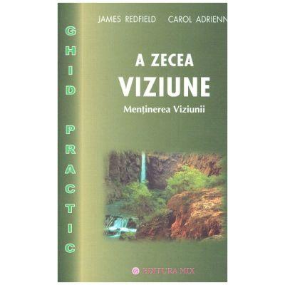 A zecea Viziune. Mentinerea Viziunii ( Editura: Mix, Autor: James Redfield, Adrienne Carol ISBN 9789738471191)