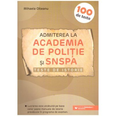 Admiterea la Academia de Politie si SNSPA. Teste de istorie (Editura: Paralela 45, Autor: Mihaela Olteanu ISBN 9789734733415)