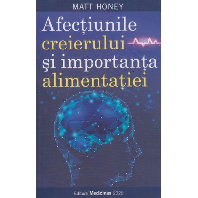 Afectiunile creierului si importanta alimentatiei (Editura: Medicinas, Autor: Matt Honey ISBN 9786069491614)