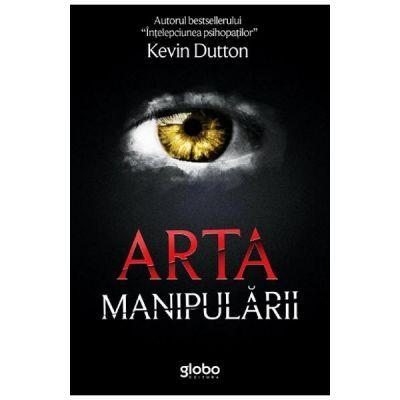 Arta manipularii (Editura: Globo, Autor: Kevin Dutton ISBN 9786069456392)