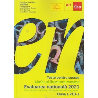 Teste pentru succes Limba si Literatura romana pentru Evaluarea nationala 2021 clasa a 8 a (Editura: Art Grup, Autor(i): Florentina Samihaian, Sofia Dobra ISBN 9786060760467)