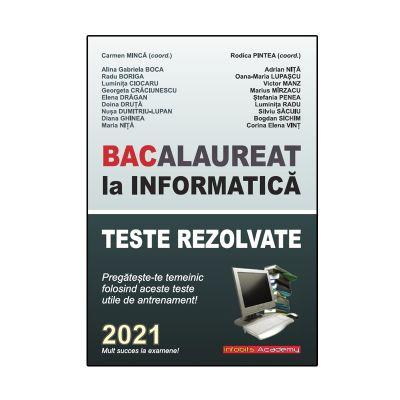 Bacalaureat la Informatica, 2021 - Teste originale propuse si rezolvate (Editura: L & S Info-mat, Autori: Carmen Minca (coord.), Rodica Pintea (coord.), Alina Gabriela Boca, Radu Borgia ISBN 9786069489857)