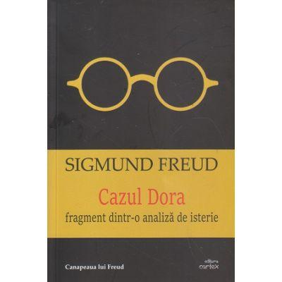 Cazul Dora/ fragment dintr-o analiza de isterie (Editura: Cartex, Autor: Sigmund Freud ISBN 9786068893853)