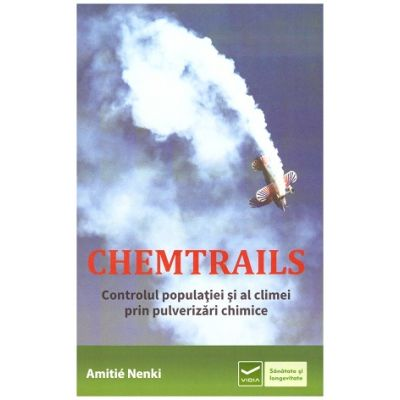 Chemtrails - Controlul populatiei si al climei prin pulverizari chimice ( Editura: Vidia, Autor: Amitie Nenki ISBN 9786068414201)