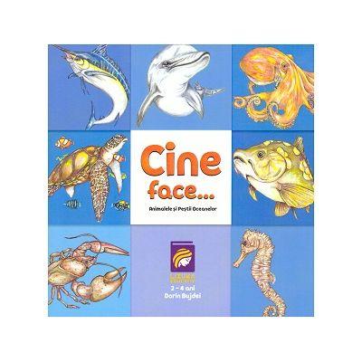 Cine face...? Animale si pestii oceanelor ( Editura: Lizuka Educativ, Autor: Dorin Bujdei ISBN 9786068714684)