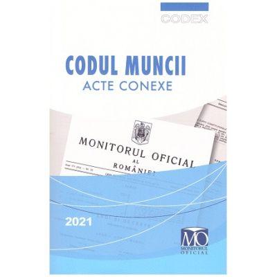 Codul muncii - Acte conexe 2021 ( Editura: Monitorul Oficial, ISBN 9786060350651)