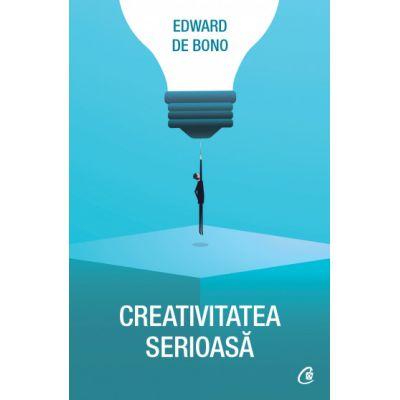 Creativitatea serioasa (Editura: Curtea veche, Autor: Edward de Bono ISBN 9786064400000 )