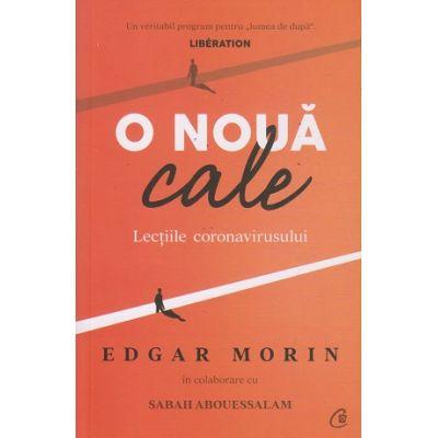 O noua cale / Lectiile Coronavirusului (Editura: Curtea Veche, Autor: Edgar Morin ISBN 9786064407962)