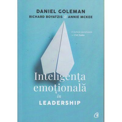 Inteligenta emotionala in Leadership. Editia a III-a (Editura: Curtea Veche, Autor, Daniel Goleman ISBN 9786064401656)