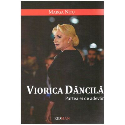 Viorica Dancila. Partea ei de adevar (Editura: RIDMAN, Autor: Marga Nitu ISBN 9786069507209)