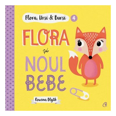 Flora, Ursi & Bursi (4). Flora si noul bebe (Editura: Curtea veche, Autor: Rowena Blyth ISBN 9786064407849)