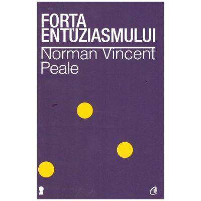 Forta entuziasmului (Editura: Curtea veche, Autor: Norman Vincent Peale ISBN 9786065885042)