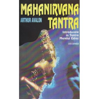 Mahanirvana Tantra IKntroducere In( Editura: Deceneu, Autor: Arthur Avalon ISBN 9739715532)