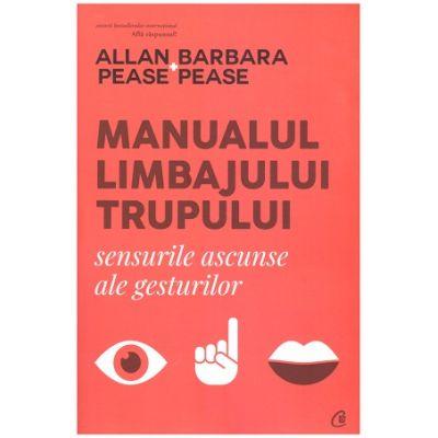 Manualul limbajului Trupului. Sensurile ascunse ale gasturilor (Editura: Curtea Veche Autor: Allan Pease, Barbara Pease ISBN 9786064407511)