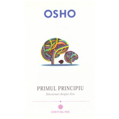 Primul principiu. Discursuri despre zen ( Editura: Mix, Autor: Osho ISBN 9786068460338)