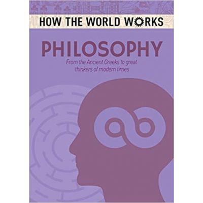 How the World Works: Philosophy. From the Ancient Greeks to great thinkers of modern times ( Editura: Arcturus Publishing/Books Outlet, Autor: Anne Rooney ISBN 9781784286675)