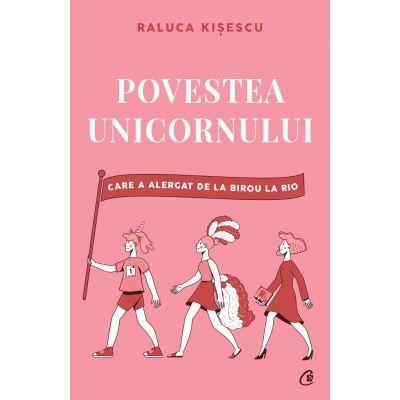 Povestea unicornului care a alergat de la birou la Rio (Editura: Curtea veche, Autor: Raluca Kisescu ISBN 9786064405975)