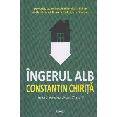 Ingerul alb(Editura: Roxel, Autor: Constantin Chirita ISBN 9786067531572)