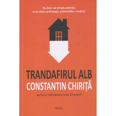 Trandafirul Alb (Editura: Roxel, Autor: Constantin Chirita ISBN 9786067531589)