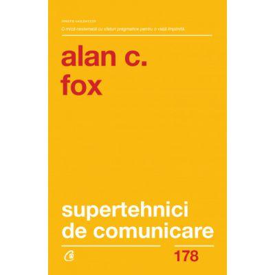 Supertehnici de comunicare. Editia a II-a ( Editura: Curtea Veche, Autor: Alan C. Fox ISBN 9786064406781)