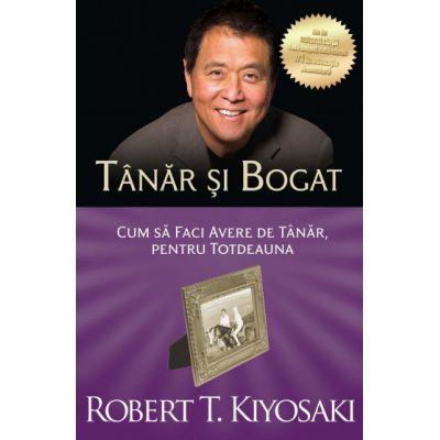 Tanar si Bogat. Cum sa faci avere de tanar, pentru totdeauna (Editura Curtea Veche, Autor: Robert T. Kiyosaki ISBN: 9786064405470)