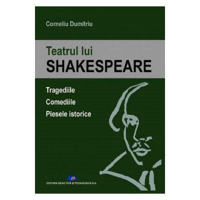 Teatrul lui Shakespeare (Editura: Didactica si Pedagogica, Autor: Corneliu Dumitriu ISBN 9786063112713)