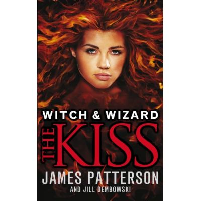 Witch & Wizard: The Kiss: (Witch & Wizard 4) ( Editura: Arrow Books/Books Outlet, Autor: James Patterson ISBN 9780099544159)