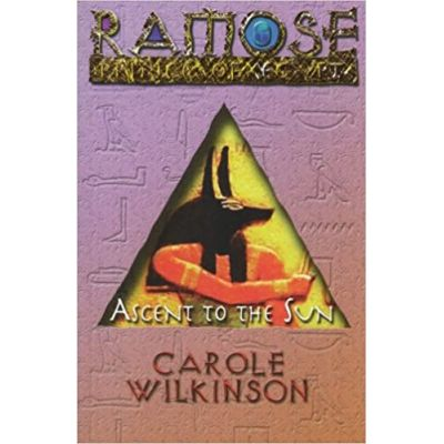 Ramose Prince of Egypt Ascent to the Sun ( Editura: Catnip Books/Books Outlet, Autor: Carole Wilkinson ISBN 9781846470424)