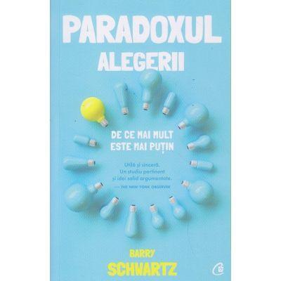 Paradoxul alegerii (Editura: Curtea Veche, Autor: Barry Schartz ISBN 9786064405463)