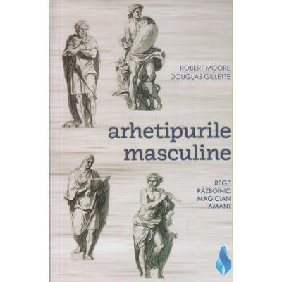 Arhetipurile masculine / Rege, Razboinic, Magician, Amant (Editura: Daksha ISBN 9789731965406)