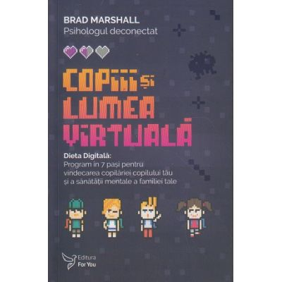 Copiii si lumea digitala (Editura: For You, Autor: Brad Marshall ISBN 9786066393652)