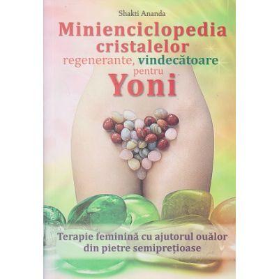 Minienciclopedia cristalelor regenerante, vindecatoare(Editura: Ganesha, Autor: Shakti Ananda ISBN978606937318)