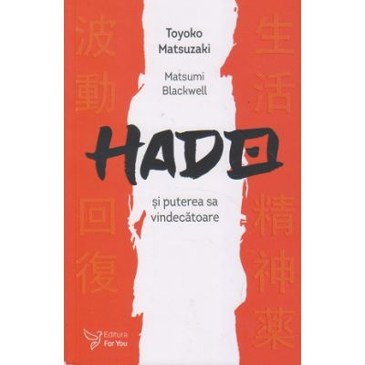 Hado si puterea sa vindecatoare (Editura: For You, Autor: Toyoko Matsuzaki ISBN 9786066393737)