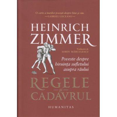 Regele si cadavrul (Editura: Humanitas, Autor: Heinrich Zimmer ISBN 9789735070441)