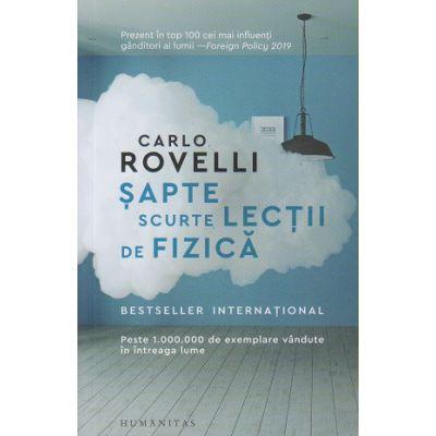 Sapte scurte lectii de fizica (Editura: Humanitas, Autor: Carlo Rovelli ISBN 978973570519)