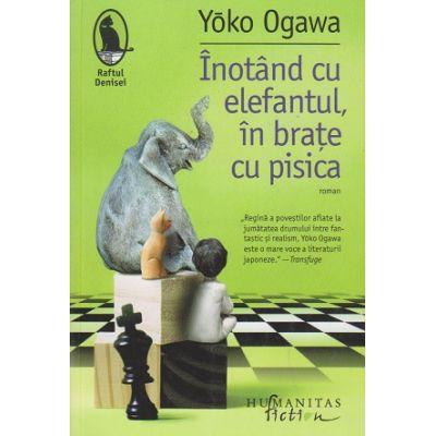Inotand cu elefantul, in brate cu pisica (Editura: Humanitas, Autor: Yoko Ogawa ISBN 9786067796889)