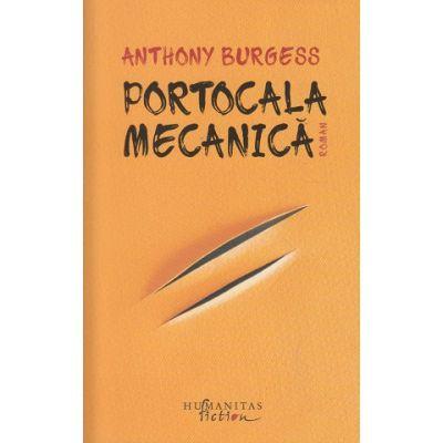 Portocala mecanica(Editura: Humanitas, Autor: Anthony Burgess ISBN 9786067798142)