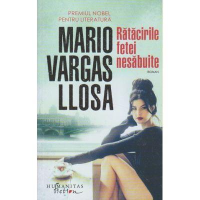 Ratacirile fetei nesabuite (Editura: Humanitas, Autor: Mario Vargas LLosa ISBN 9786067794175)