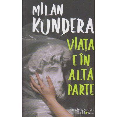 Viata e in alta parte(Editura: Humanitas, Autor: Milan Kundera ISBN 9786067797336)