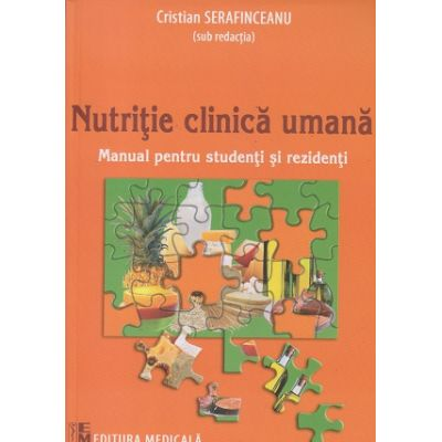 Nuttritie clinica unama (Editura: Medicala, Autor: Cristian Serafinceanu ISBN 9789733907367)