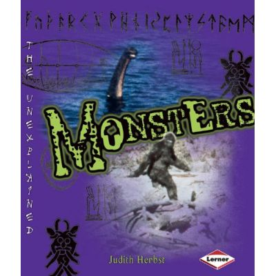 Unexplained - Monsters ( Editura: Lerner /Books Outlet, Autor: Judith Herbst ISBN 9780761343110)