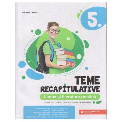 Teme recapitulative Limba si literatura romana clasa a 5 a (Editura: Paralela 45, Autor: Mihaela Dobos