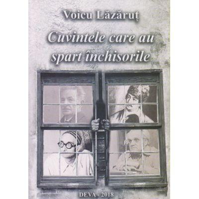Cuvinte care au spart inchisorile(Editura: Sitech, Autor: Voicu Lazarut ISBN 9789730247875)