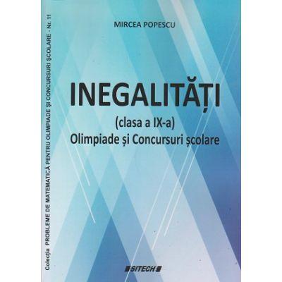 Inegalitati clasa a IX a Olimpiade si si concursuri scolare (Editura: Sitech, Autor: Mircea Popescu ISBN 9786061169436)