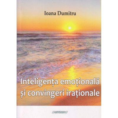 Inteligenta emotionala si convingerile irationale (Editura: Sitech, Autor: Ioana Dumitru ISBN 9786061153978)