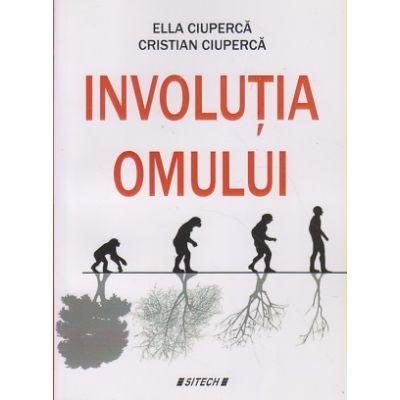 Involutia omului(Editura: Sitech, Autor(i): Ella Ciuperca, Cristian Ciuperca ISBN 9786061162581)