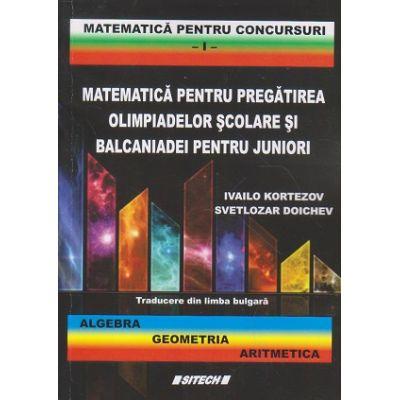 Matematica pentru pregatirea olimpiadelor scolare si balcaniadei pentru juniori (Editura: Sitech, Autori(i): Ivailo Kortezov, Svetlozar Doichev ISBN 97860611093202)